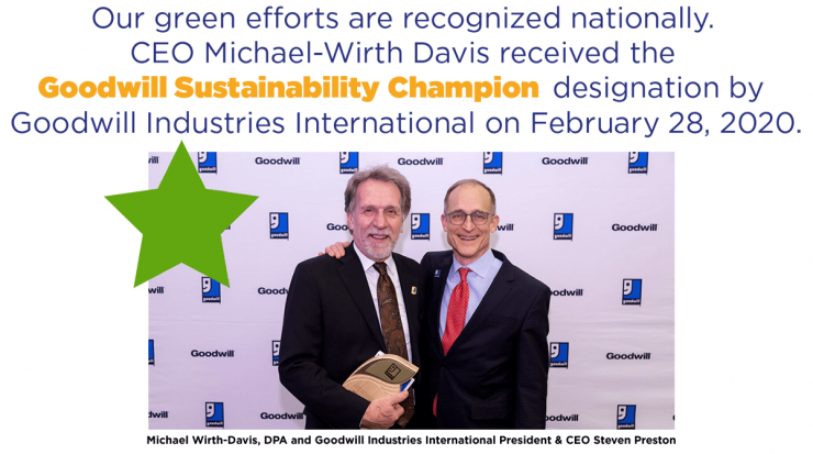 """Our green efforts are recognized nationally – CEO Michael-Wirth Davis received the """"Goodwill Sustainability Champion"""" Designation by Goodwill Industries International on February 28, 2020."""